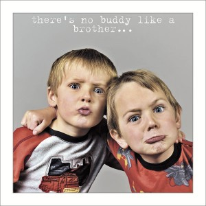 Brother - No buddy like a brother