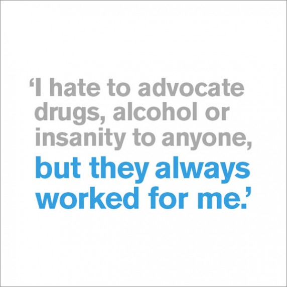 Drugs, Alcohol or Insanity