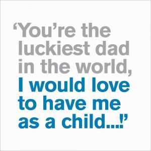 Dad -  Luckiest Dad